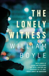The Lonely Witness【電子書籍】[ William Boyle ]