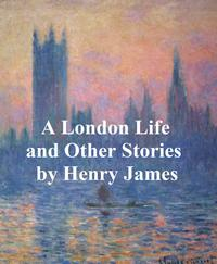 A London Life, The Patagonia, The Liar, Mrs. Temperly【電子書籍】[ Henry James ]