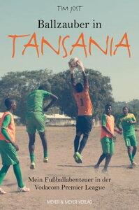 Ballzauber in TansaniaMein Fu?ballabenteuer in der Vodacom Premier League【電子書籍】[ Tim Jost ]