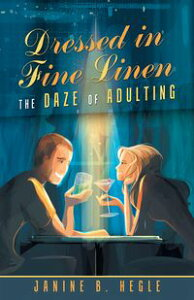 Dressed in Fine LinenThe Daze of Adulting【電子書籍】[ Janine B. Hegle ]