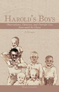 Harold'S BoysObservations, Opinions, and Outright Lies from Amid the Chaos【電子書籍】[ Mark Gaedtke ]