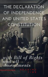 The Declaration of Independence and United States Constitution with Bill of Rights and all Amendments (Annotated)【電子書籍】[ Thomas Jefferson (Declaration) ]