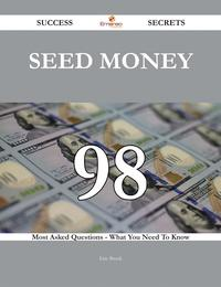 Seed Money 98 Success Secrets - 98 Most Asked Questions On Seed Money - What You Need To Know【電子書籍】[ Eric Brock ]