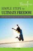 Simple Steps to Ultimate Freedom: Easy Ways For Mums To Succeed From Home【電子書籍】[ Viola Tam ]