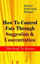 楽天Kobo電子書籍ストアで買える「How To Control Fate Through Suggestion & Concentration: The Road To SuccessBecome the Master of Your Own Destiny and Feel the Positive Power of Focus in Your Life【電子書籍】[ Henry Harrison Brown ]」の画像です。価格は150円になります。