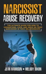 Narcissist Abuse Recovery: The Ultimate Guide for How to Understand, Cope, and Move on from Narcissism in Toxic RelationshipsNarcissism and Codependency, #1【電子書籍】[ Jean Harrison ]