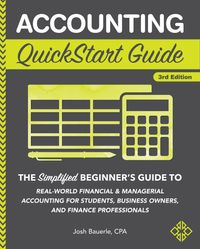 Accounting QuickStart GuideThe Simplified Beginner's Guide to Financial & Managerial Accounting For Students, Business Owners and Finance Professionals【電子書籍】[ Josh Bauerle CPA ]