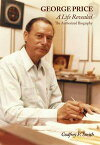 George Price - A Life Revealed: The Authorized Biography【電子書籍】[ Godfrey P. Smith ]