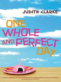 One Whole and Perfect Day【電子書籍】[ Judith Clarke ]