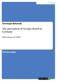 The perception of George Orwell in GermanyWith a focus on '1984'【電子書籍】[ Christoph Behrends ]