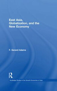 East Asia, Globalization and the New Economy【電子書籍】[ F. Gerard Adams ]