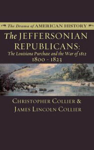 The Jeffersonian RepublicansThe Louisiana Purchase and the War of 1812; 1800?1823【電子書籍】[ Christopher Collier ]