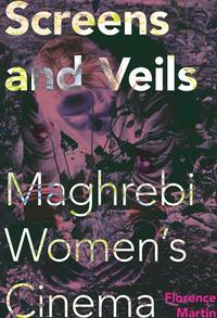 Screens and VeilsMaghrebi Women's Cinema【電子書籍】[ Florence Martin ]