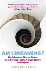 Am I Dreaming?The Science of Altered States, from Psychedelics to Virtual Reality and Beyond【電子書籍】[ James Kingsland ]
