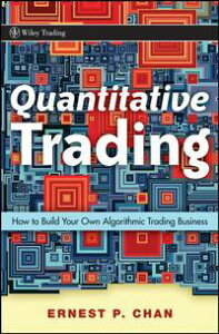 Quantitative TradingHow to Build Your Own Algorithmic Trading Business【電子書籍】[ Ernie Chan ]