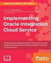 Implementing Oracle Integration Cloud Service【電子書籍】[ Phil Wilkins ]