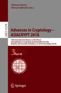 Advances in Cryptology ? ASIACRYPT 201824th International Conference on the Theory and Application of Cryptology and Information Security, Brisbane, QLD, Australia, December 2?6, 2018, Proceedings, Part III【電子書籍】
