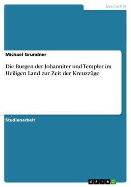 Die Burgen der Johanniter und Templer im Heiligen Land zur Zeit der Kreuzz?ge【電子書籍】[ Michael Grundner ]