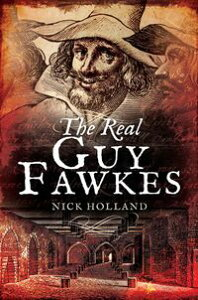 The Real Guy Fawkes【電子書籍】[ Nick Holland ]