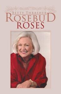 Rosebud Roses【電子書籍】[ Betty Thrasher ]