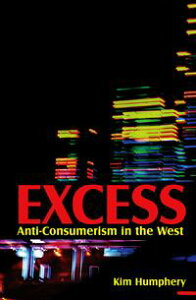 ExcessAnti-consumerism in the West【電子書籍】[ Kim Humphery ]