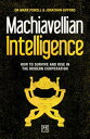 Machiavellian IntelligenceHow to Survive and Rise in the Modern Corporation【電子書籍】[ Dr. Mark Powell ]