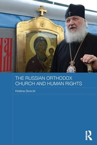 The Russian Orthodox Church and Human Rights【電子書籍】[ Kristina Stoeckl ]