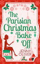 The Parisian Christmas Bake Off【電子書籍】[ Jenny Oliver ]
