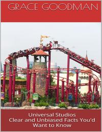 Universal Studios: Clear and Unbiased Facts You'd Want to Know【電子書籍】[ Grace Goodman ]