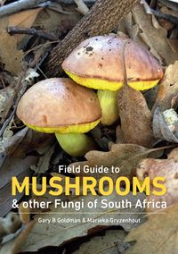 Field Guide to Mushrooms & Other Fungi of South Africa【電子書籍】[ Gary Goldman ]
