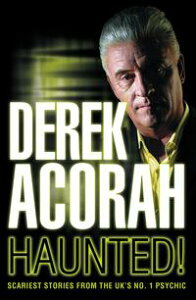 Haunted: Scariest stories from the UK's no. 1 psychic【電子書籍】[ Derek Acorah ]