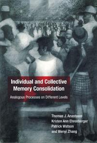Individual and Collective Memory Consolidation: Analogous Processes on Different Levels【電子書籍】[ Thomas J. Anastasio, Kristen Ann Ehrenberger, Patrick Watson, and Wenyi Zhang ]