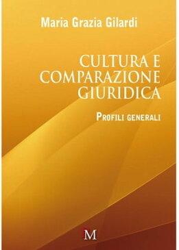 Cultura e comparazione giuridica【電子書籍】[ Maria Grazia Gilardi ]
