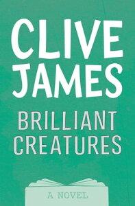 Brilliant Creatures【電子書籍】[ Clive James ]