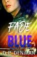 Fade to Blue【電子書籍】[ DP Denman ]