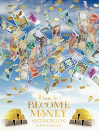 How To Become Money Workbook【電子書籍】[ Gary M. Douglas ]