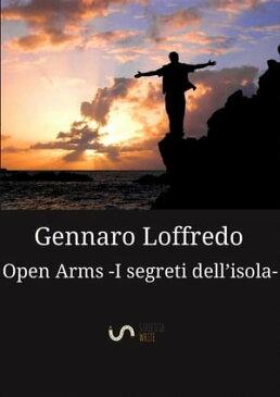 Open Arms -I segreti dell'isola- (Nuova edizione)【電子書籍】[ Gennaro Loffredo ]