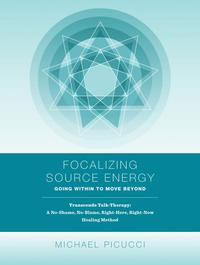 Focalizing Source Energy: Going Within to Move Beyond【電子書籍】[ Michael Picucci ]