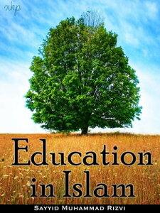 Education In Islam【電子書籍】[ Syed Muhammad Rizvi ]