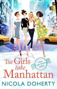 The Girls Take Manhattan (Girls On Tour BOOK 5)Escape to New York with friends this summer in this hilarious romantic comedy【電子書籍】[ Nicola Doherty ]