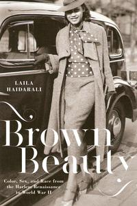 Brown BeautyColor, Sex, and Race from the Harlem Renaissance to World War II【電子書籍】[ Laila Haidarali ]