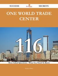 One World Trade Center 116 Success Secrets - 116 Most Asked Questions On One World Trade Center - What You Need To Know【電子書籍】[ Kathryn Baker ]