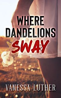 Where Dandelions Sway【電子書籍】[ Vanessa Luther ]