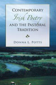 Contemporary Irish Poetry and the Pastoral Tradition【電子書籍】[ Donna L. Potts ]