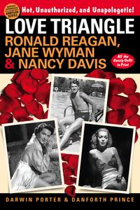 Love TriangleRonald Reagan, Jane Wyman, and Nancy Davis -- All the Gossip Unfit to Print【電子書籍】[ Darwin Porter ]
