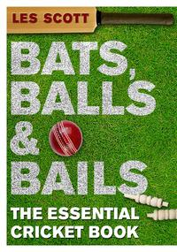 Bats, Balls & BailsThe Essential Cricket Book【電子書籍】[ Les Scott ]