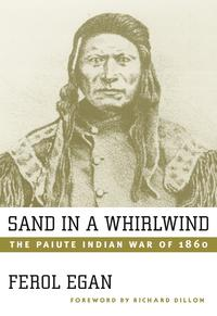 Sand In A Whirlwind, 30Th Anniversary EditionThe Paiute Indian War Of 1860【電子書籍】[ Ferol Egan ]
