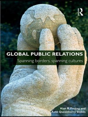洋書, BUSINESS & SELF-CULTURE Global Public Relations Spanning Borders, Spanning Cultures Alan R. Freitag