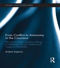 From Conflict to Autonomy in the CaucasusThe Soviet Union and the Making of Abkhazia, South Ossetia and Nagorno Karabakh【電子書籍】[ Ars?ne Saparov ]