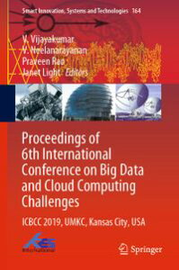 Proceedings of 6th International Conference on Big Data and Cloud Computing ChallengesICBCC 2019, UMKC, Kansas City, USA【電子書籍】